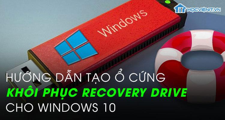 Hướng dẫn tạo ổ cứng khôi phục Recovery Driver cho Windows 10