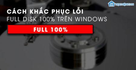 Khắc phục lỗi Full Disk 100% trên Windows