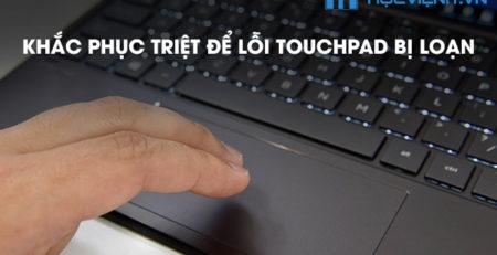 Khắc phục triệt để lỗi Touchpad bị loạn