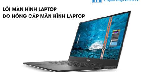Lỗi màn hình laptop do hỏng cáp màn hình laptop