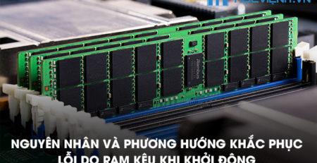 Nguyên nhân và phương hướng khắc phục lỗi do RAM kêu khi khởi động