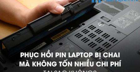 Phục hồi pin laptop bị chai mà không tốn nhiều chi phí