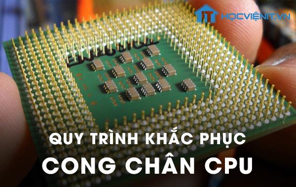 Quy trình khắc phục cong chân CPU