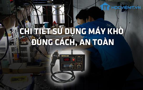 Chi tiết sử dụng máy khò đúng cách, an toàn