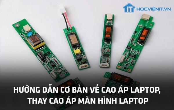 Hướng dẫn cơ bản về cao áp Laptop, thay cao áp màn hình Laptop