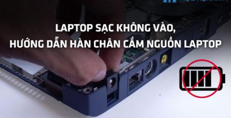 Laptop sạc không vào, hướng dẫn hàn chân cắm nguồn laptop