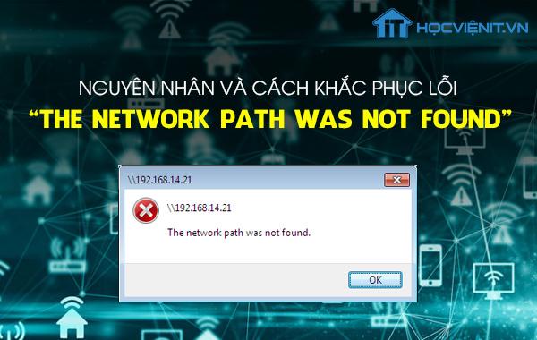 """Nguyên nhân và cách khắc phục lỗi """"The network path was not found"""""""