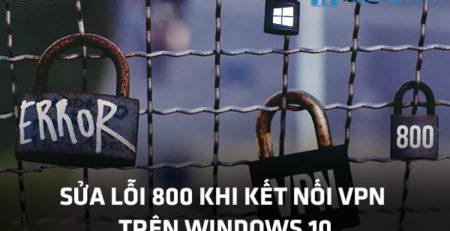 Sửa lỗi 800 khi kết nối VPN trên Windows 10