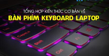 Tổng hợp kiến thức cơ bản về bàn phím Keyboard Laptop