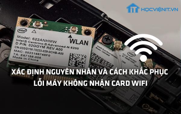Xác định nguyên nhân và cách khắc phục lỗi máy không nhận Card Wifi