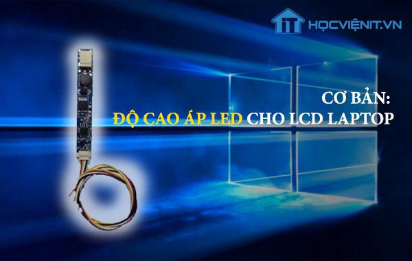 Cơ bản: Độ cao áp LED cho LCD laptop
