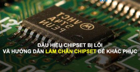 Dấu hiệu Chipset bị lỗi và hướng dẫn làm chân Chipset để khắc phục
