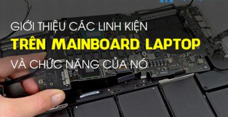 Giới thiệu các linh kiện trên Mainboard Laptop và chức năng của nó