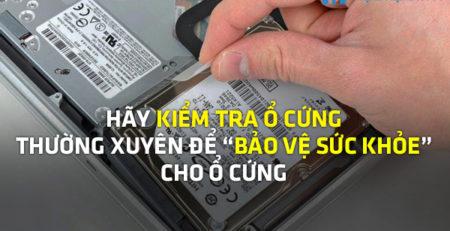 """Hãy kiểm tra ổ cứng thường xuyên để """"bảo vệ sức khỏe"""" cho ổ cứng"""