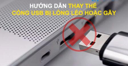 Hướng dẫn thay thế cổng USB bị lỏng lẻo hoặc gãy