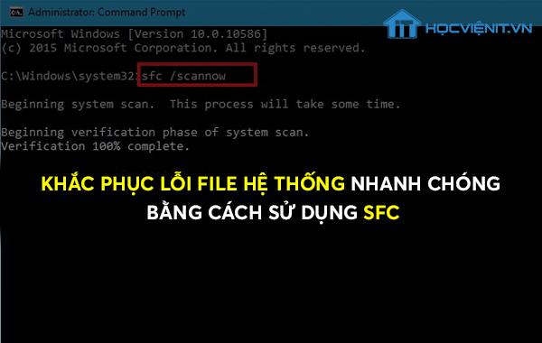 Khắc phục lỗi File hệ thống nhanh chóng bằng cách sử dụng SFC