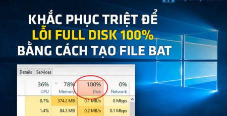 Khắc phục triệt để lỗi Full Disk 100% bằng cách tạo file BAT