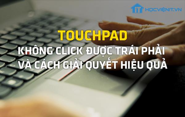 Touchpad không click được trái phải và cách giải quyết hiệu quả
