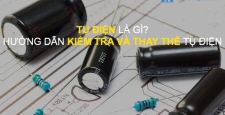 Tụ điện là gì? Hướng dẫn kiểm tra và thay tụ điện