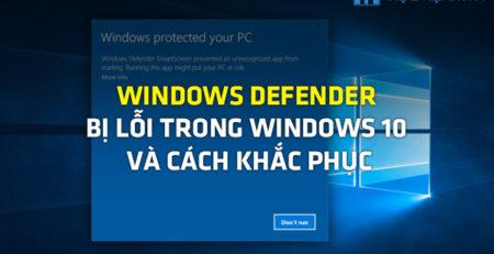Windows Defender bị lỗi trong Windows 10 và cách khắc phục
