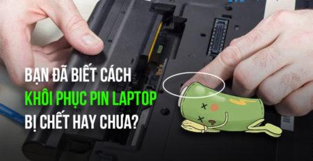 Bạn đã biết cách khôi phục pin laptop bị chết hay chưa?