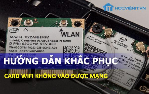 Hướng dẫn khắc phục card wifi không vào được mạng