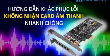 Hướng dẫn khắc phục lỗi máy không nhận Card âm thanh nhanh chóng