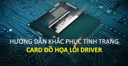 Hướng dẫn khắc phục tình trạng Card đồ họa lỗi Driver