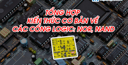 Tổng hợp kiến thức cơ bản về các cổng logic: NOR, NAND