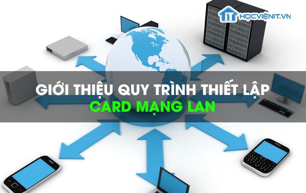 Giới thiệu quy trình thiết lập card mạng LAN