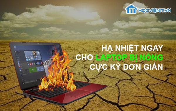 Hạ nhiệt ngay cho Laptop bị nóng cực kỳ đơn giản bằng cách này