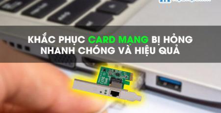 Khắc phục card mạng bị hỏng nhanh chóng và hiệu quả