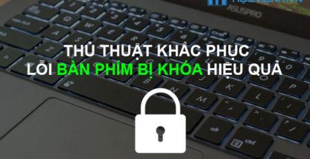 Thủ thuật khắc phục lỗi bàn phím bị khóa