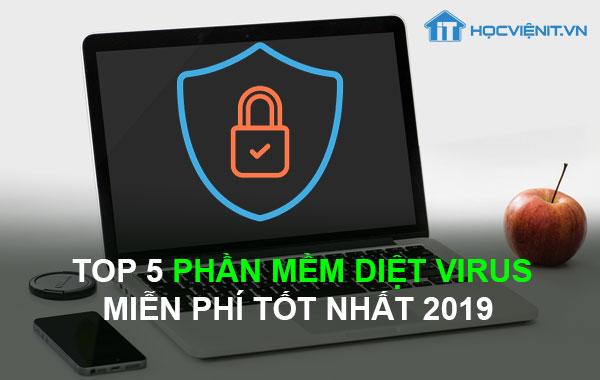 Top 5 phần mềm diệt virus miễn phí tốt nhất 2019