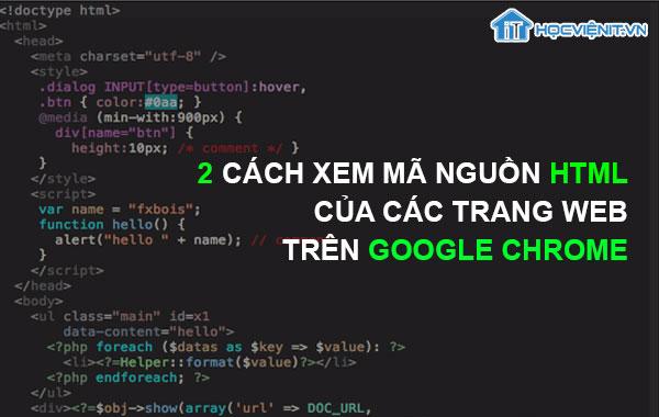2 cách xem mã nguồn HTML của các trang Web trên Google Chrome