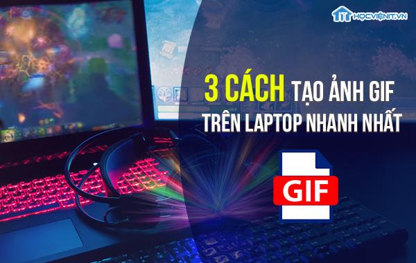 3 cách tạo ảnh GIF trên Laptop nhanh nhất