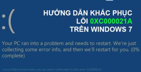 Hướng dẫn khắc phục lỗi 0xC000021A trên Windows 7