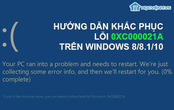 Hướng dẫn khắc phục lỗi 0xC000021A trên Windows 8/8.1/10