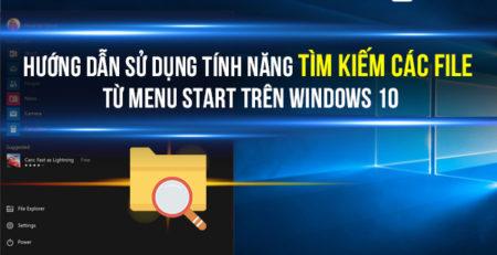 Hướng dẫn sử dụng tính năng tìm kiếm các File từ Menu Start trên Windows 10