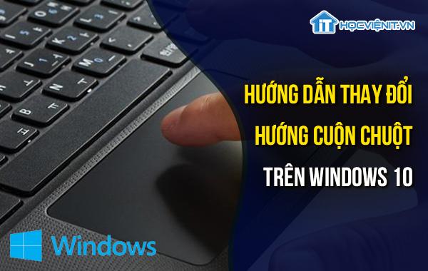 Hướng dẫn thay đổi hướng cuộn chuột trên Windows 10