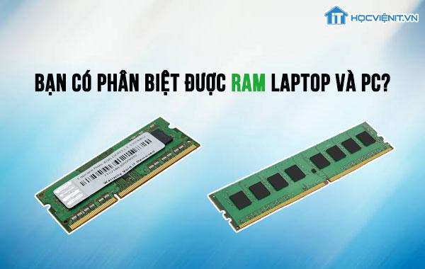 Bạn có phân biệt được RAM Laptop và PC?