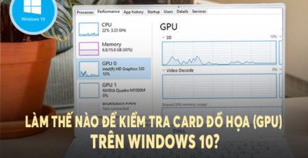Làm thế nào để kiểm tra Card đồ họa (GPU) trên Windows 10?