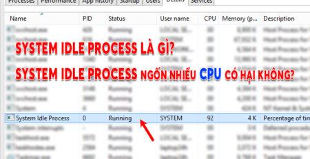 System Idle Process là gì? System Idle Process ngốn nhiều CPU có hại không?