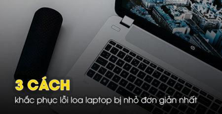3 cách khắc phục lỗi loa laptop bị nhỏ đơn giản nhất