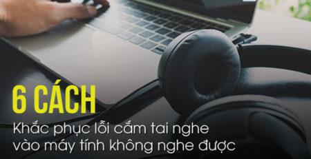 6 cách khắc phục lỗi cắm tai nghe vào máy tính không nghe được