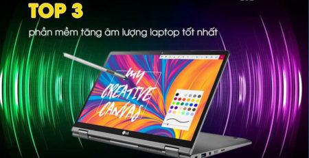 Top 3 phần mềm tăng âm lượng laptop tốt nhất