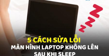 5 cách sửa lỗi màn hình laptop không lên sau khi sleep