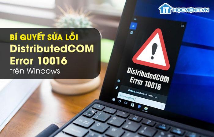 Bí quyết sửa lỗi DistributedCOM Error 10016 trên Windows