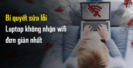 Bí quyết sửa lỗi laptop không nhận wifi đơn giản nhất