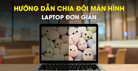Hướng dẫn chia đôi màn hình laptop đơn giản
